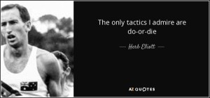 quote-the-only-tactics-i-admire-are-do-or-die-herb-elliott-58-86-70